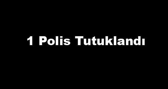 FETÖ Soruşturmasında 1 Polis Tutuklandı